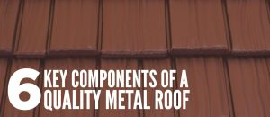 Key Components of a Quality Metal Roof American Metal Roofs of WI