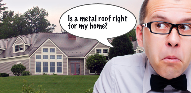Is a metal roof right for my home?